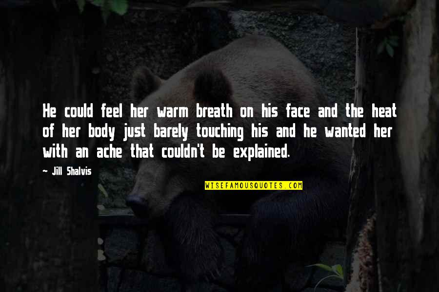 Body Ache Quotes By Jill Shalvis: He could feel her warm breath on his