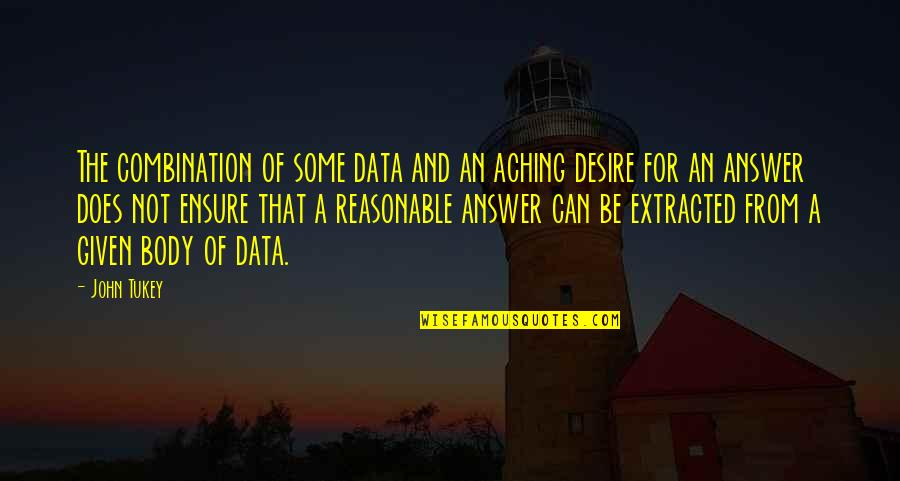 Body Aching Quotes By John Tukey: The combination of some data and an aching