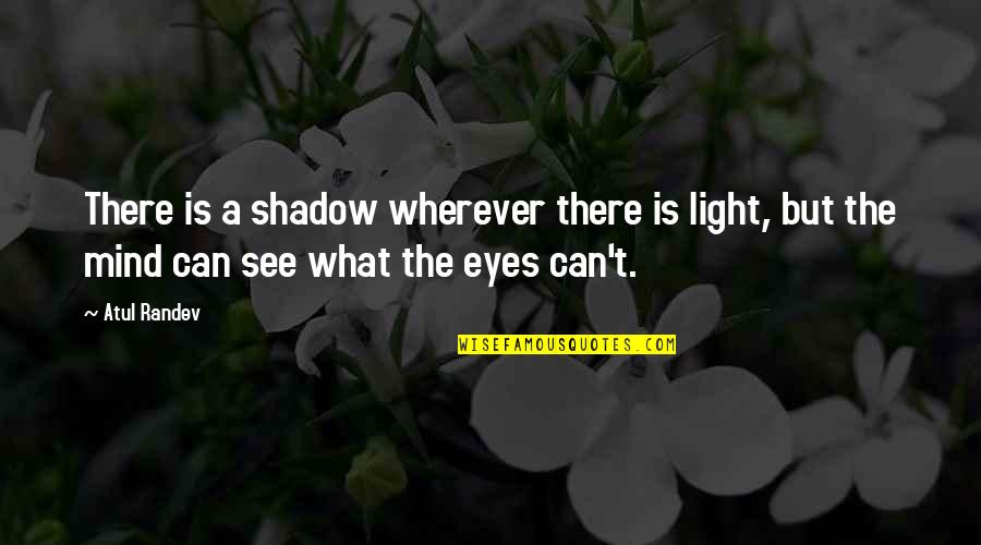 Body Conscious Quotes By Atul Randev: There is a shadow wherever there is light,
