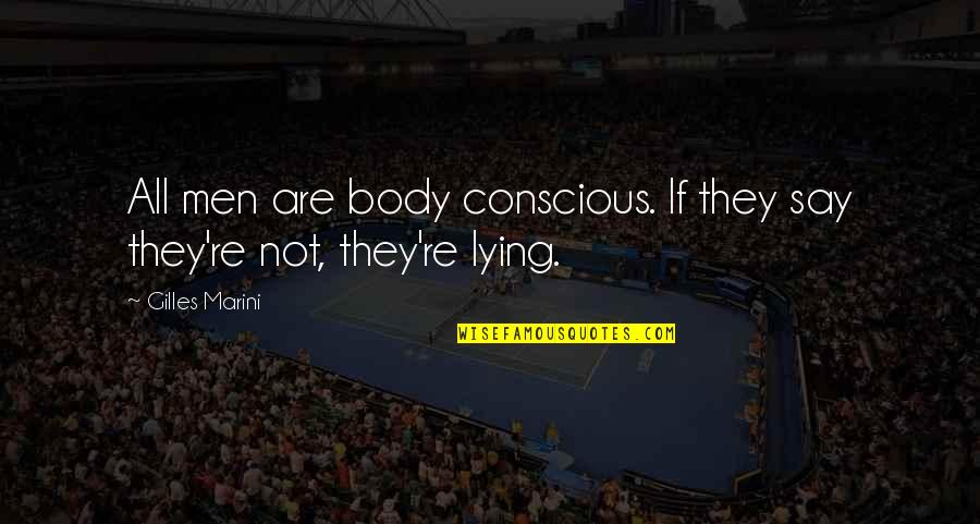 Body Conscious Quotes By Gilles Marini: All men are body conscious. If they say