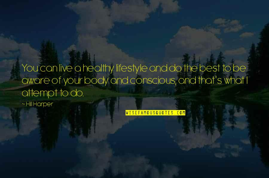 Body Conscious Quotes By Hill Harper: You can live a healthy lifestyle and do