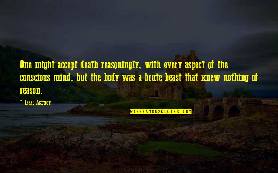 Body Conscious Quotes By Isaac Asimov: One might accept death reasoningly, with every aspect