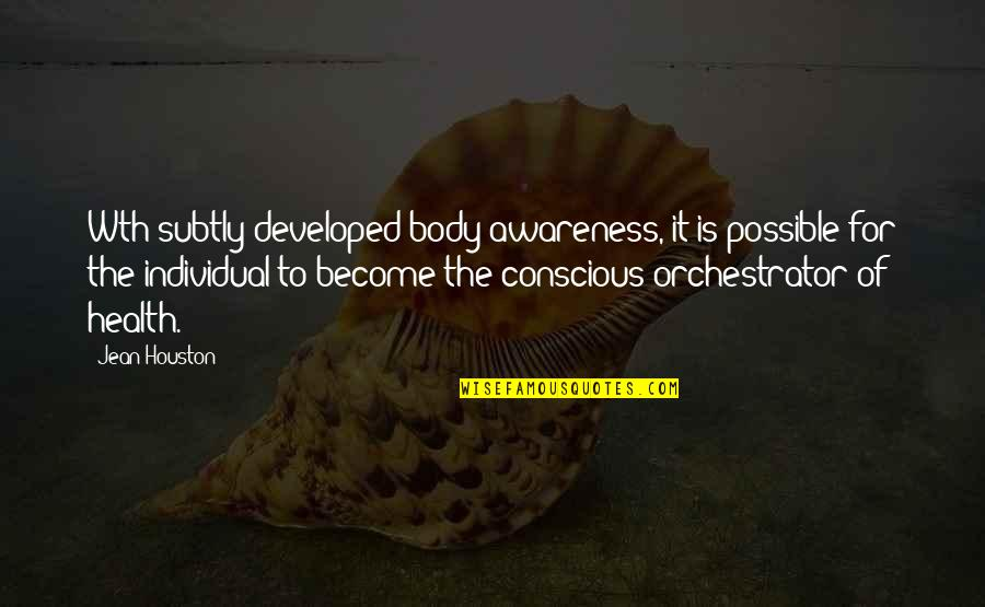 Body Conscious Quotes By Jean Houston: Wth subtly developed body awareness, it is possible