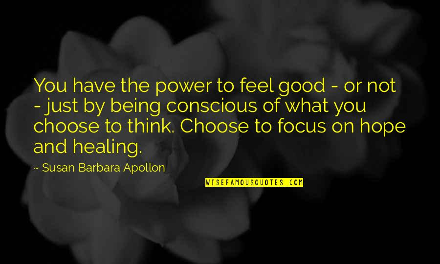 Body Conscious Quotes By Susan Barbara Apollon: You have the power to feel good -