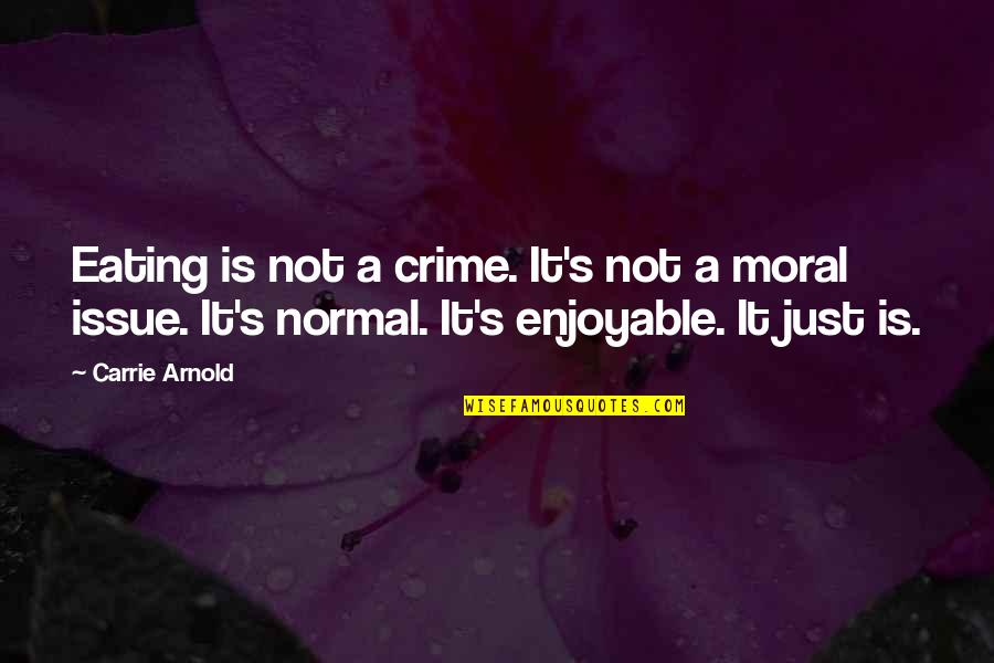 Body Image And Society Quotes By Carrie Arnold: Eating is not a crime. It's not a