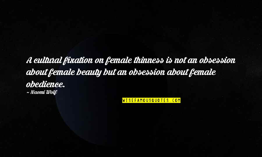 Body Image And Society Quotes By Naomi Wolf: A cultural fixation on female thinness is not