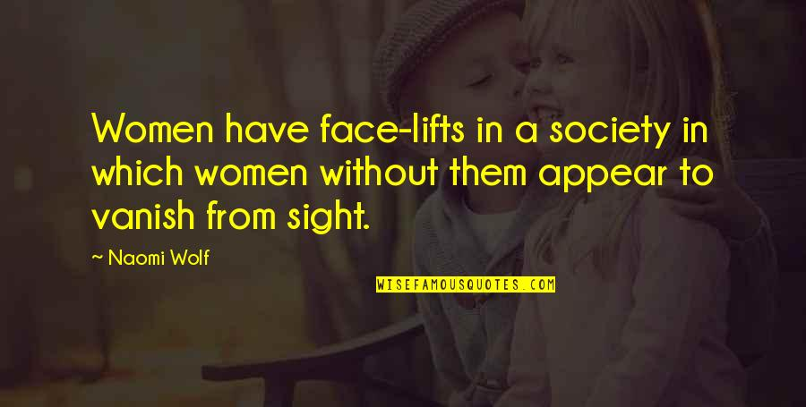 Body Image And Society Quotes By Naomi Wolf: Women have face-lifts in a society in which