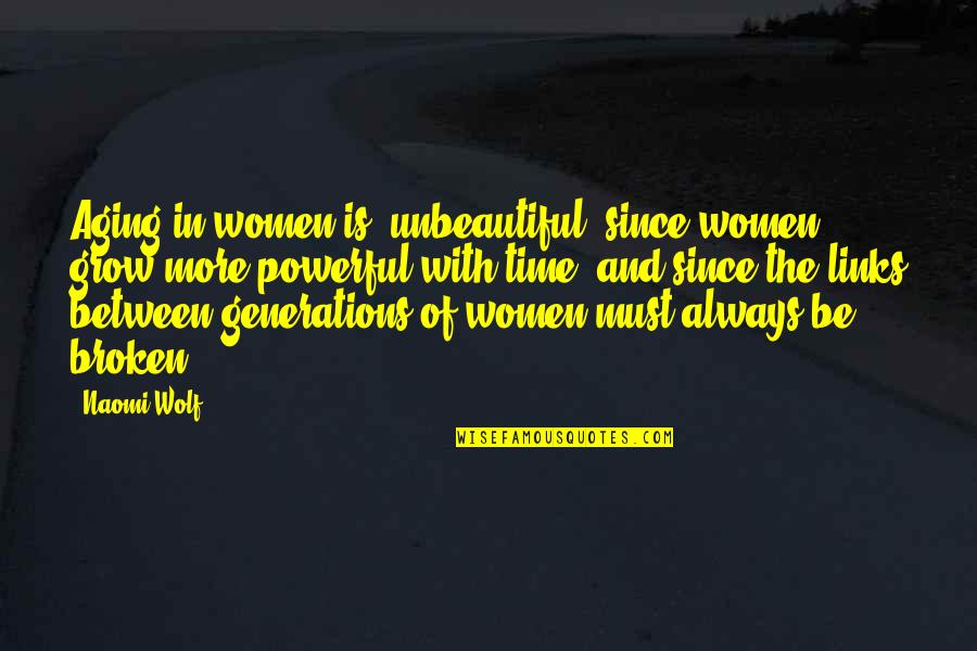 Body Image And Society Quotes By Naomi Wolf: Aging in women is 'unbeautiful' since women grow