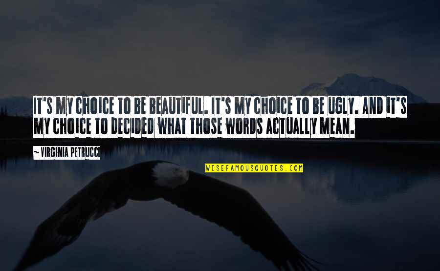 Body Image And Society Quotes By Virginia Petrucci: It's my choice to be beautiful. It's my