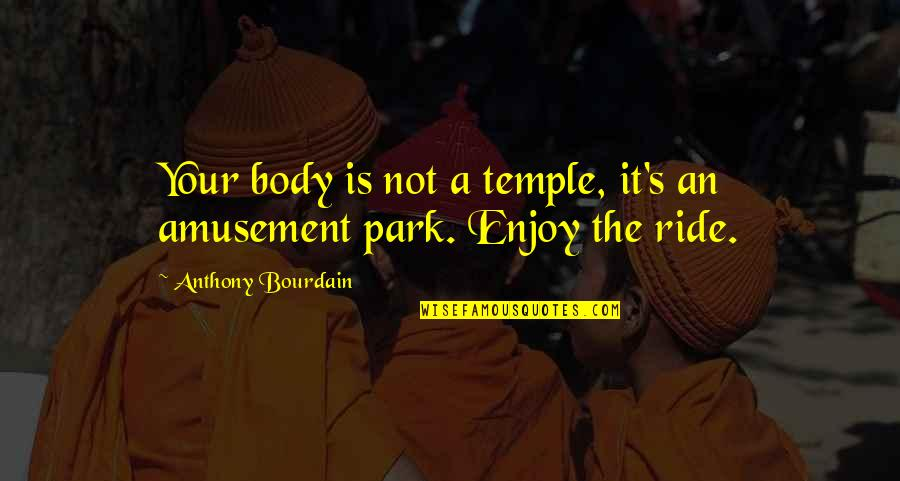Body Is A Temple Quotes By Anthony Bourdain: Your body is not a temple, it's an