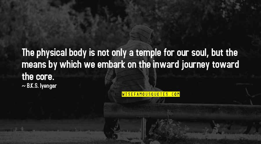 Body Is A Temple Quotes By B.K.S. Iyengar: The physical body is not only a temple