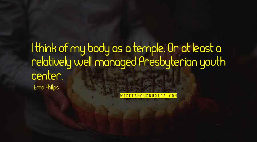 Body Is A Temple Quotes By Emo Philips: I think of my body as a temple.