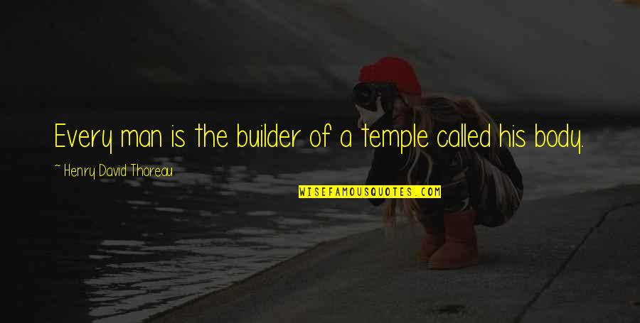 Body Is A Temple Quotes By Henry David Thoreau: Every man is the builder of a temple