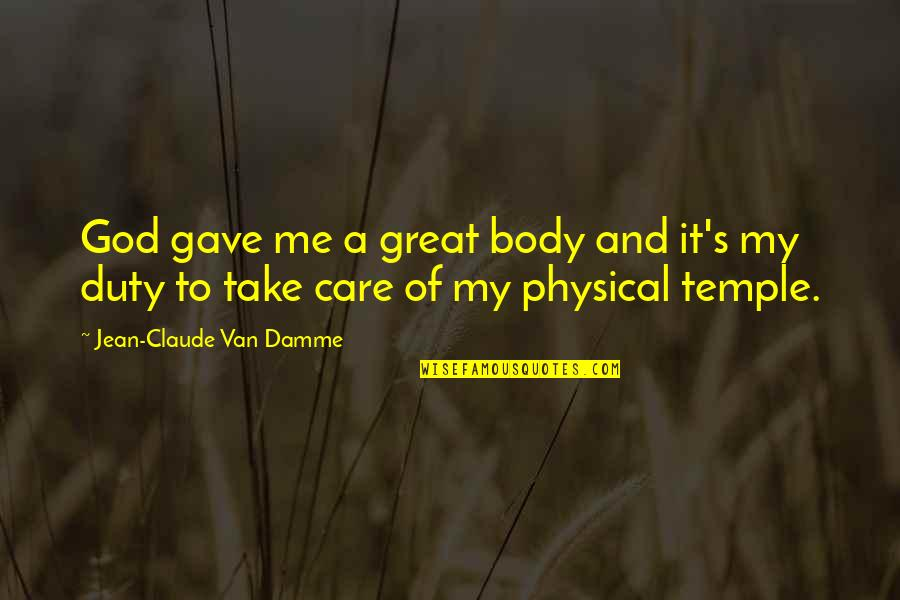 Body Is A Temple Quotes By Jean-Claude Van Damme: God gave me a great body and it's