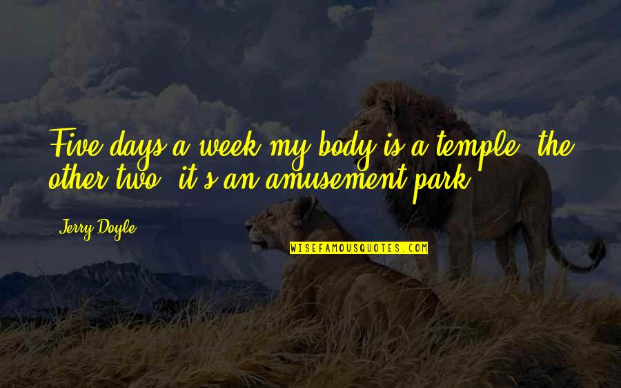 Body Is A Temple Quotes By Jerry Doyle: Five days a week my body is a
