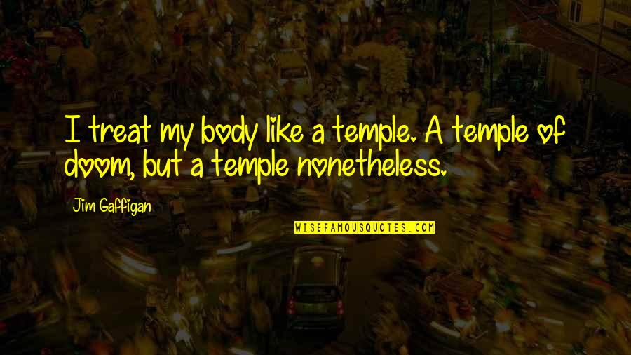Body Is A Temple Quotes By Jim Gaffigan: I treat my body like a temple. A