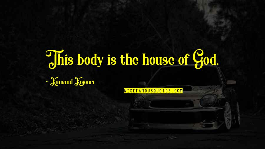 Body Is A Temple Quotes By Kamand Kojouri: This body is the house of God.