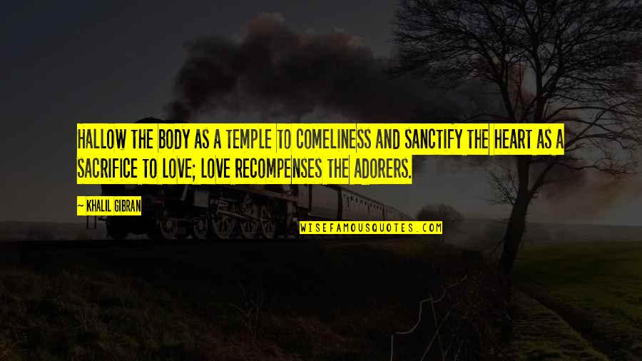 Body Is A Temple Quotes By Khalil Gibran: Hallow the body as a temple to comeliness