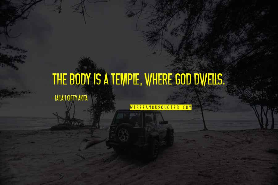 Body Is A Temple Quotes By Lailah Gifty Akita: The body is a temple, where God dwells.