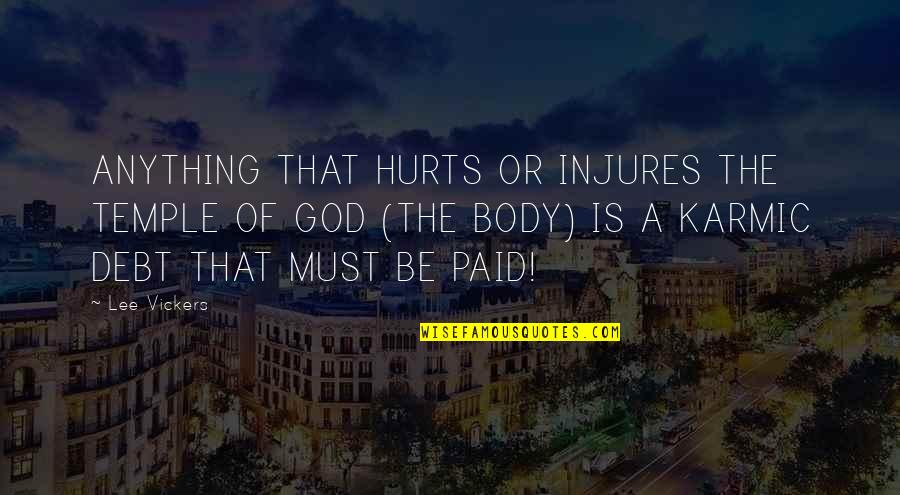 Body Is A Temple Quotes By Lee Vickers: ANYTHING THAT HURTS OR INJURES THE TEMPLE OF