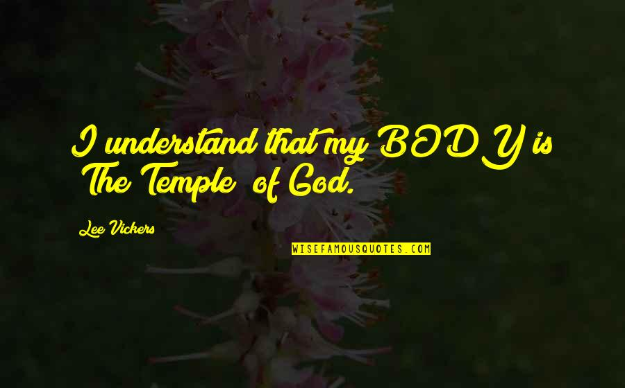 """Body Is A Temple Quotes By Lee Vickers: I understand that my BODY is """"The Temple"""""""