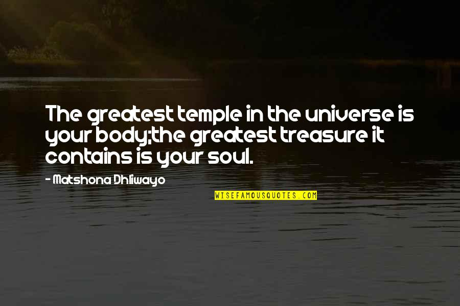 Body Is A Temple Quotes By Matshona Dhliwayo: The greatest temple in the universe is your