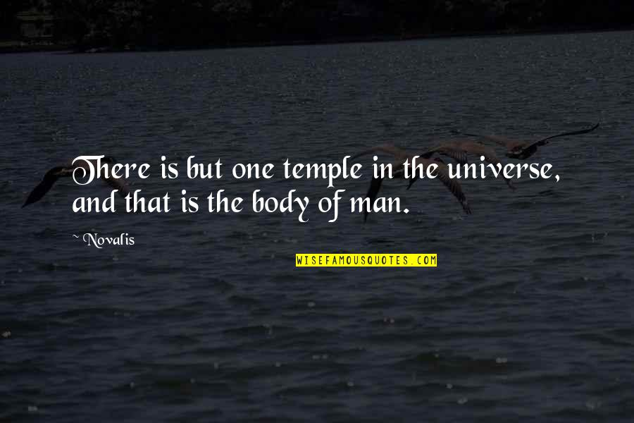 Body Is A Temple Quotes By Novalis: There is but one temple in the universe,