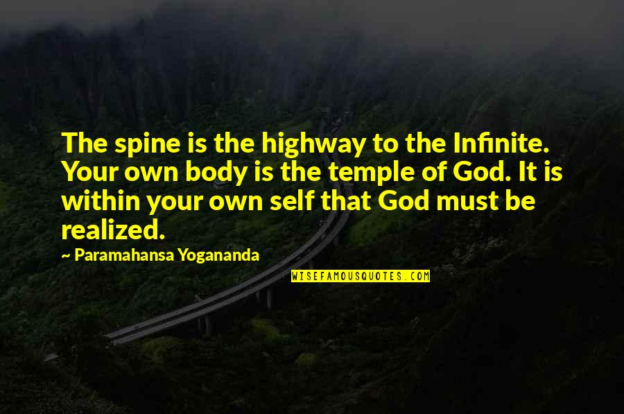 Body Is A Temple Quotes By Paramahansa Yogananda: The spine is the highway to the Infinite.