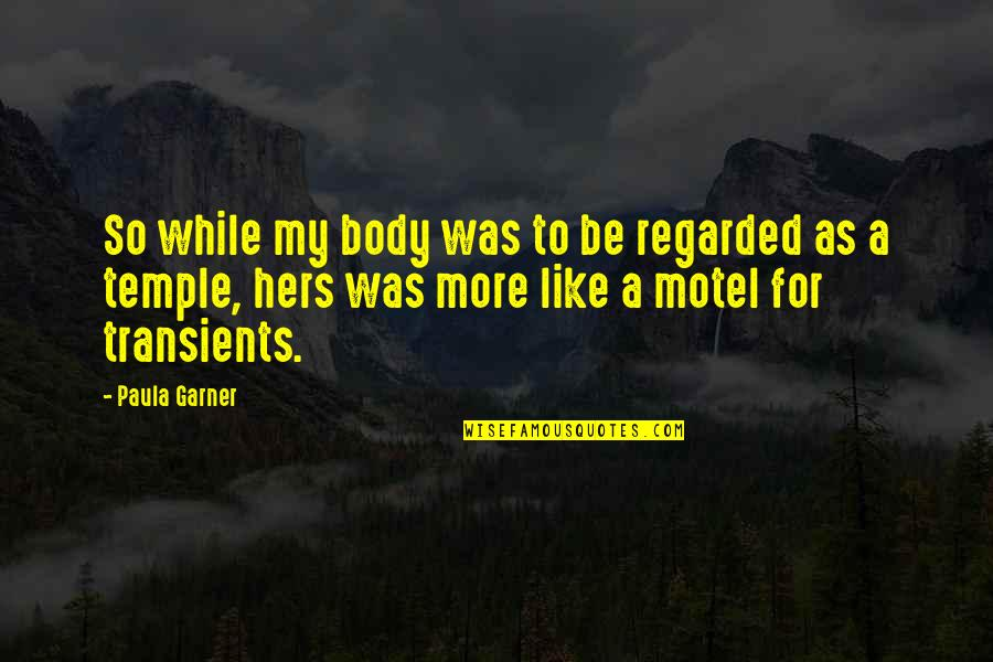 Body Is A Temple Quotes By Paula Garner: So while my body was to be regarded