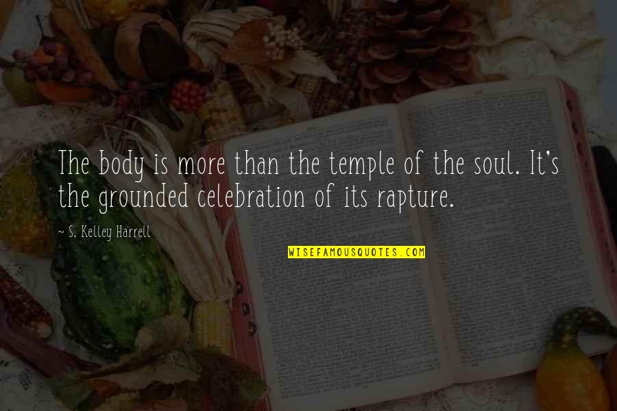 Body Is A Temple Quotes By S. Kelley Harrell: The body is more than the temple of