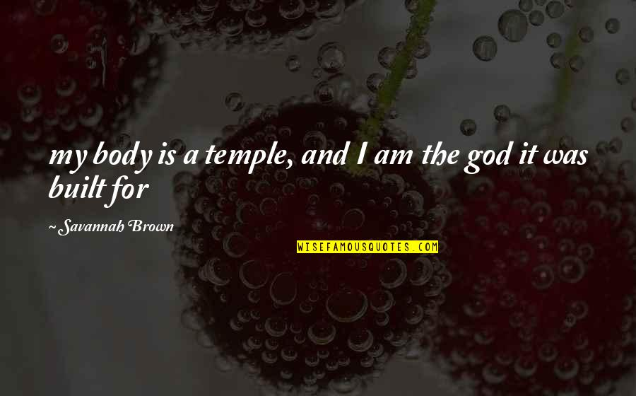 Body Is A Temple Quotes By Savannah Brown: my body is a temple, and I am
