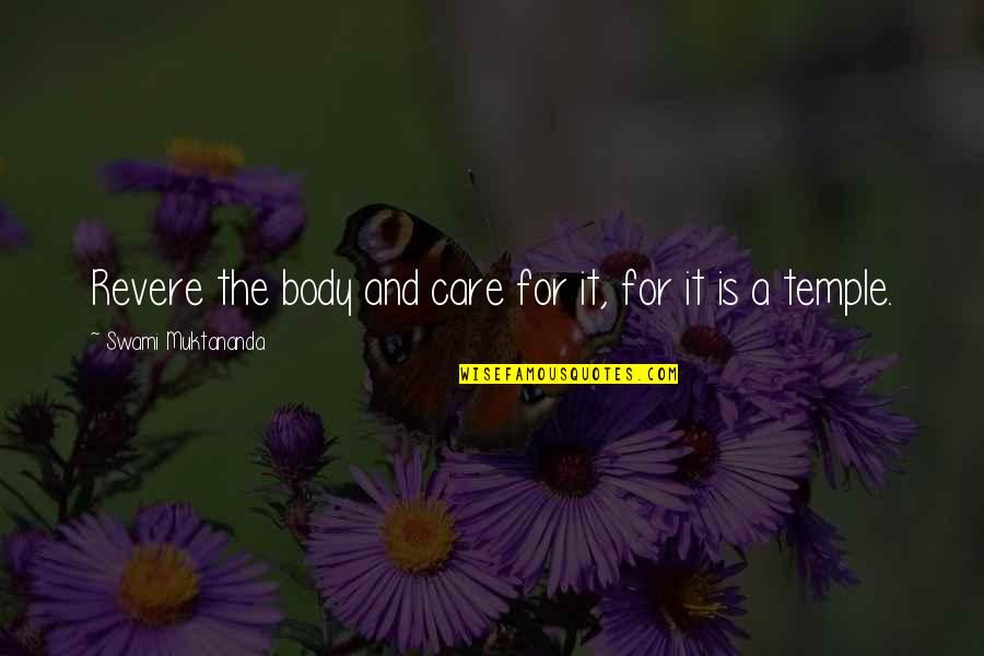 Body Is A Temple Quotes By Swami Muktananda: Revere the body and care for it, for