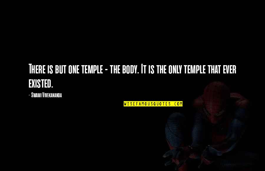 Body Is A Temple Quotes By Swami Vivekananda: There is but one temple - the body.