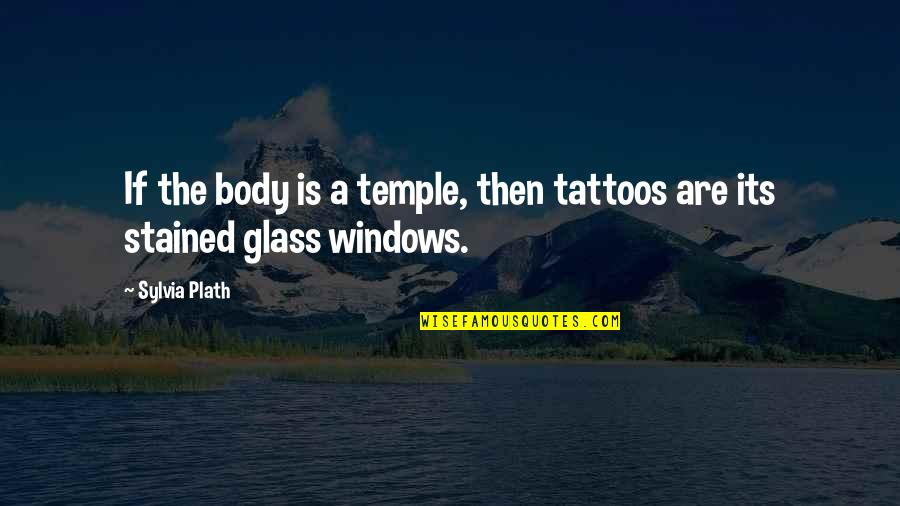 Body Is A Temple Quotes By Sylvia Plath: If the body is a temple, then tattoos