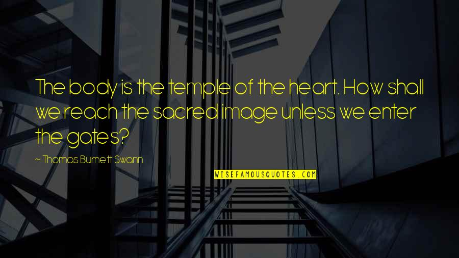 Body Is A Temple Quotes By Thomas Burnett Swann: The body is the temple of the heart.