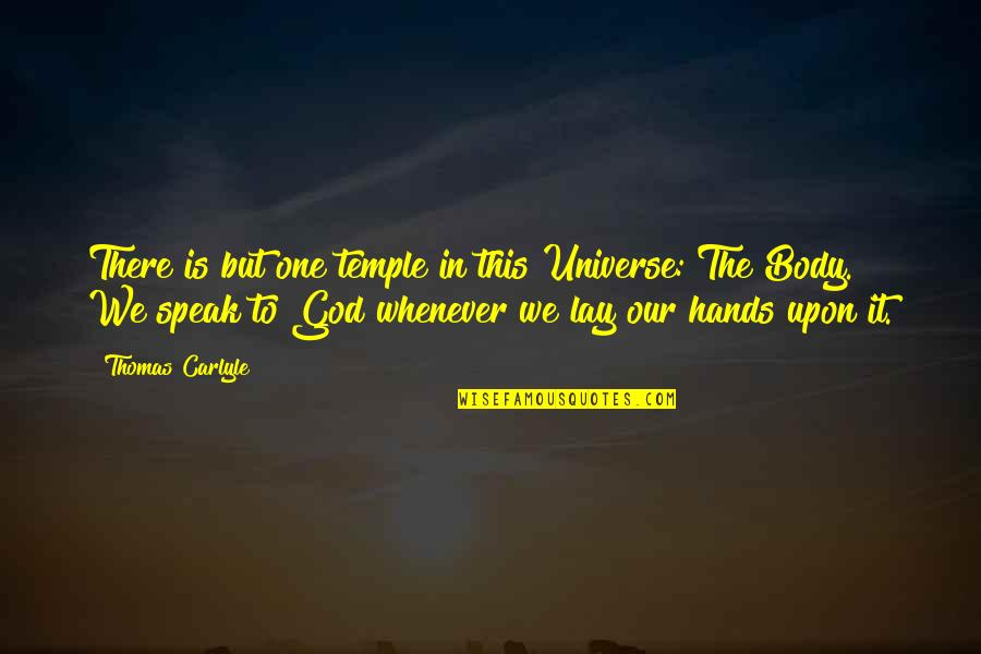 Body Is A Temple Quotes By Thomas Carlyle: There is but one temple in this Universe: