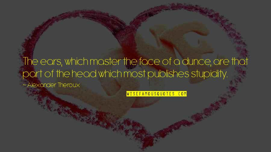 Body Part Quotes By Alexander Theroux: The ears, which master the face of a