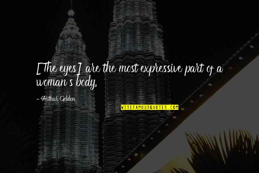 Body Part Quotes By Arthur Golden: [The eyes] are the most expressive part of