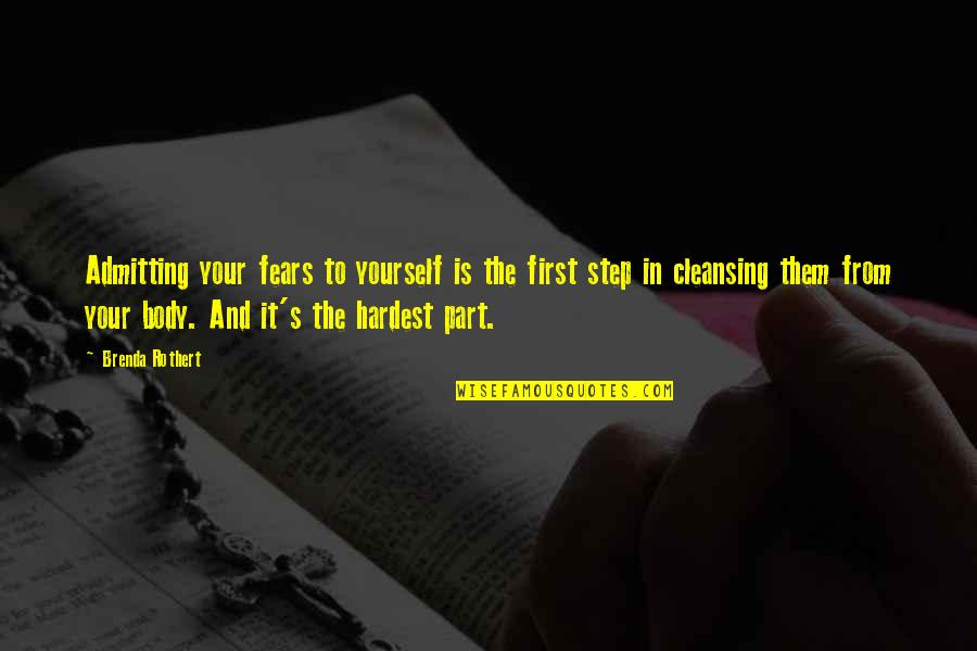Body Part Quotes By Brenda Rothert: Admitting your fears to yourself is the first