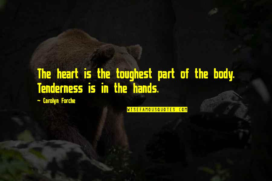 Body Part Quotes By Carolyn Forche: The heart is the toughest part of the