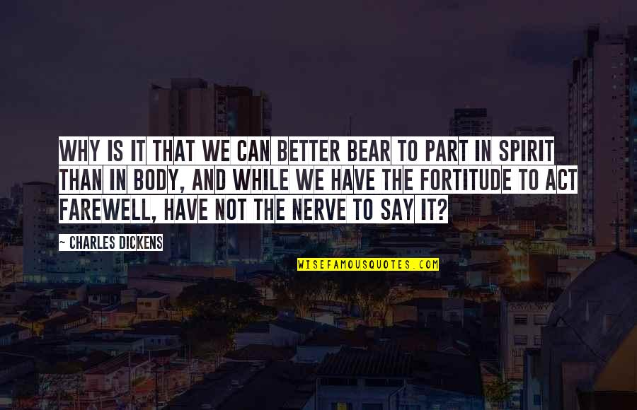 Body Part Quotes By Charles Dickens: Why is it that we can better bear