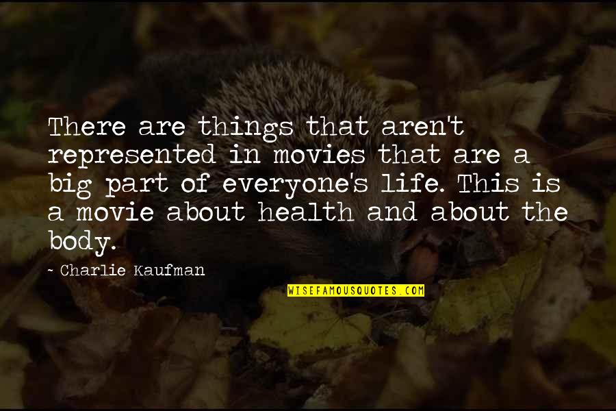 Body Part Quotes By Charlie Kaufman: There are things that aren't represented in movies