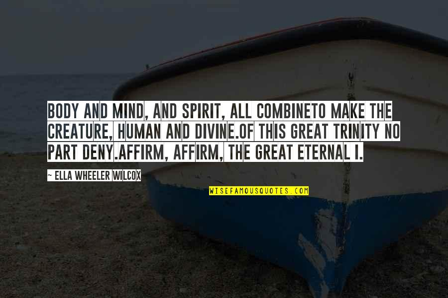Body Part Quotes By Ella Wheeler Wilcox: Body and mind, and spirit, all combineTo make