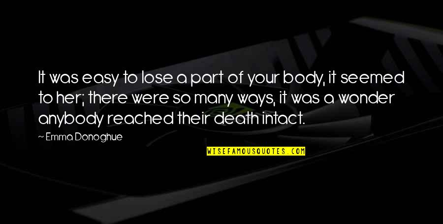Body Part Quotes By Emma Donoghue: It was easy to lose a part of