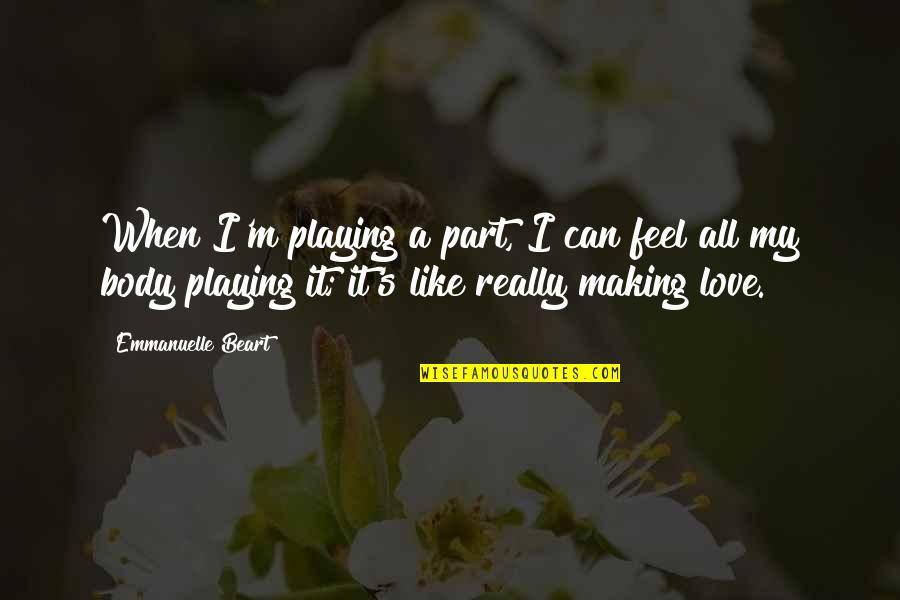 Body Part Quotes By Emmanuelle Beart: When I'm playing a part, I can feel