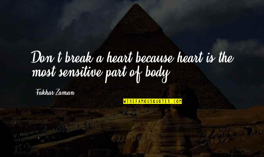 Body Part Quotes By Fakhar Zaman: Don't break a heart because heart is the