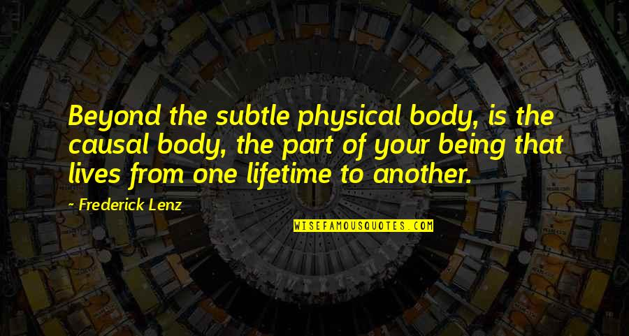 Body Part Quotes By Frederick Lenz: Beyond the subtle physical body, is the causal