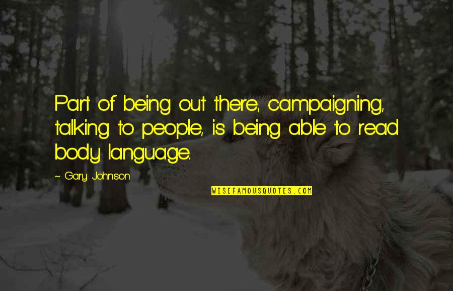 Body Part Quotes By Gary Johnson: Part of being out there, campaigning, talking to