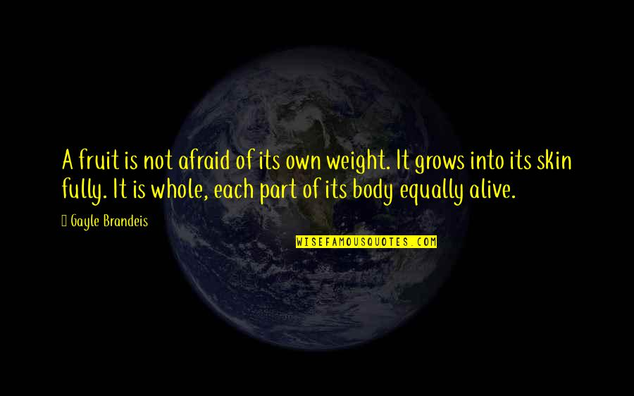 Body Part Quotes By Gayle Brandeis: A fruit is not afraid of its own
