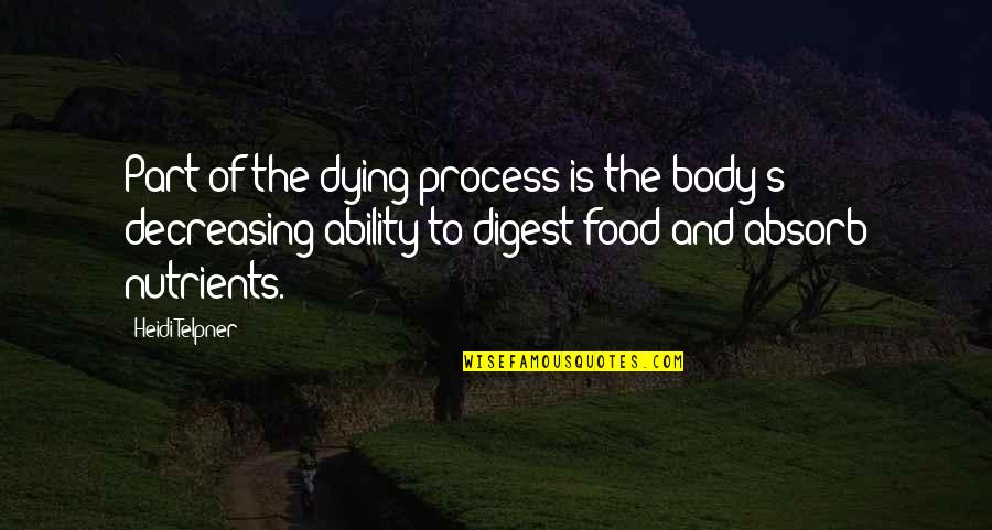 Body Part Quotes By Heidi Telpner: Part of the dying process is the body's